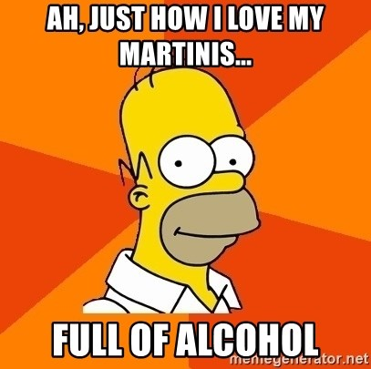 Homer Advice - AH, JUST HOW I LOVE MY MARTINIS... FULL OF ALCOHOL