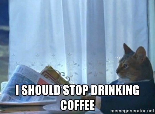 Sophisticated Cat -  I should stop drinking coffee