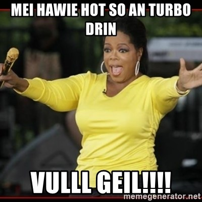 Overly-Excited Oprah!!!  - MEI HAWIE HOT SO AN TURBO DRIN VULLL GEIL!!!!
