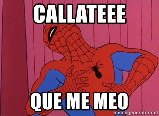 Spidermantripping - CALLATEEE QUE ME MEO