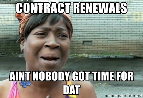 nobody got time fo dat - Contract renewals aint nobody got time for dat
