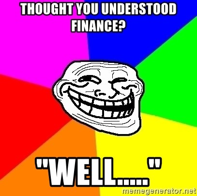 "Trollface - Thought you understood fInance? ""Well....."""