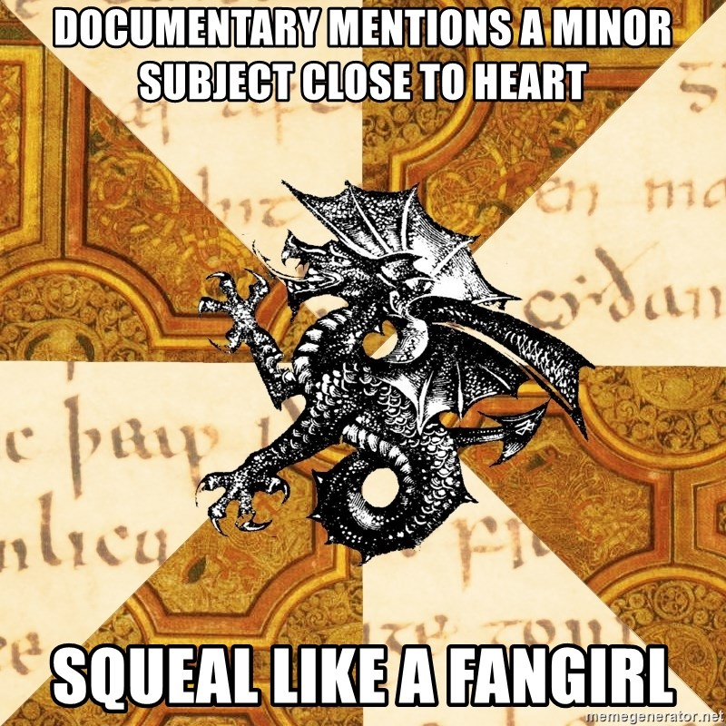 History Major Heraldic Beast - Documentary mentions a minor subject close to heart squeal like a fangirl