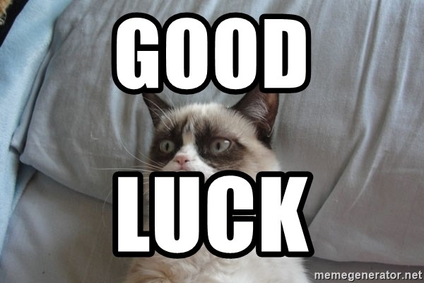 Grumpy cat 5 - GOOD LUCK