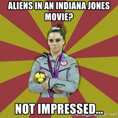 Not Impressed Makayla - Aliens in an indiana JONES MOVIE? NOT IMPRESSED...