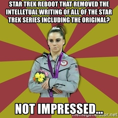 Not Impressed Makayla - STAR TREK REBOOT THAT REMOVED THE INTELLETUAL WRITING OF ALL OF THE STAR TREK SERIES INCLUDING THE ORIGINAL? NOT IMPRESSED...