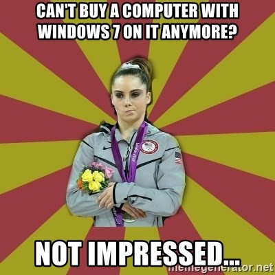 Not Impressed Makayla - CAN'T BUY A COMPUTER WITH WINDOWS 7 ON IT ANYMORE? NOT IMPRESSED...