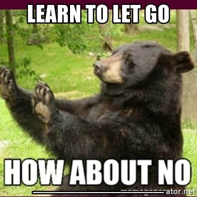 How about no bear - Learn to let go ____________