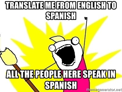 translate me from english to spanish All the people here