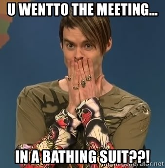 SNL Stefon - u wentto the meeting... in a bathing suit??!