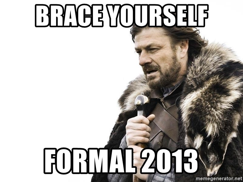 Winter is Coming - Brace yourself Formal 2013