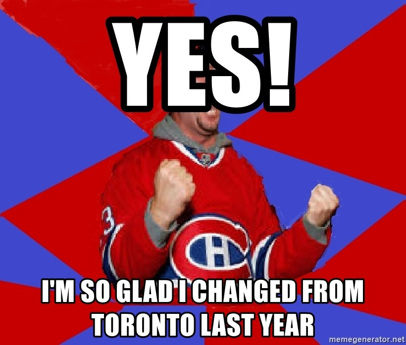 Overzealous Habs Fan Maurice - YES! I'M SO GLAD I CHANGED FROM TORONTO LAST YEAR