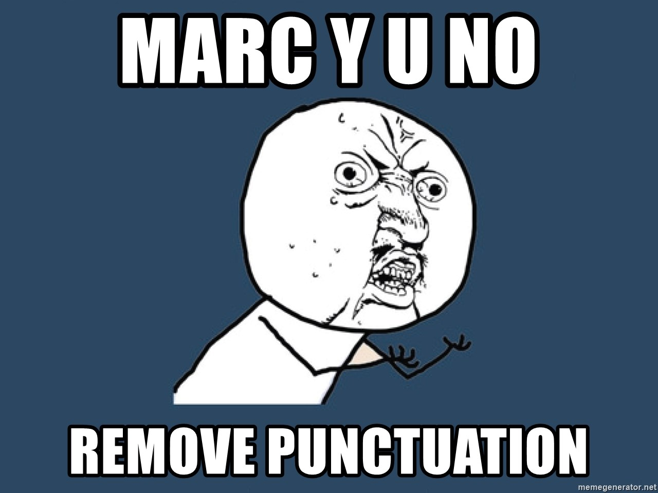 Y U No - Marc Y U no remove punctuation