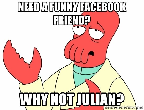Why not zoidberg? - Need a funny facebook friend? Why not Julian?