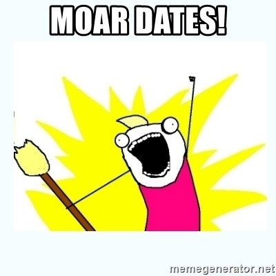 All the things - MOAR DATES!