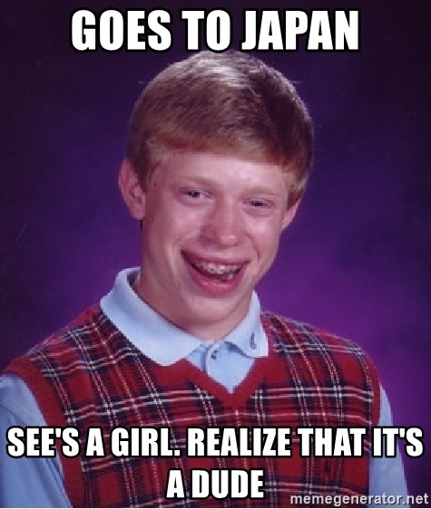 Bad Luck Brian - goes to japan See's a girl. realize that it's a dude