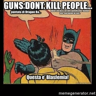 Batman Slap Robin Blasphemy - guns dont kill people...