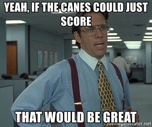 Office Space That Would Be Great - YEAH, IF THE CANES COULD JUST SCORE tHAT WOULD BE GREAT