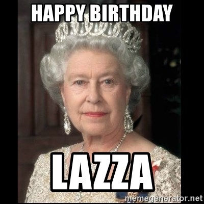 Queen of England - hAPPY bIRTHDAY LAZZA