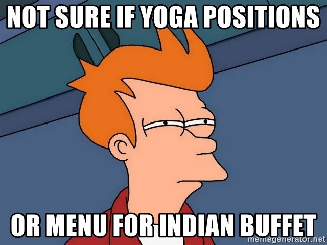 Futurama Fry - Not sure if yoga positions or menu for indian buffet