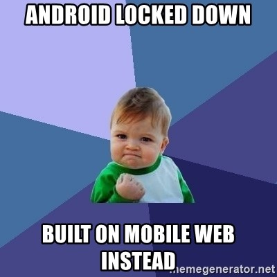 Success Kid - android Locked down built on mobile web instead