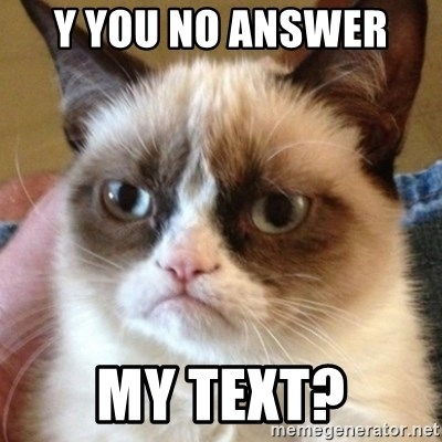 Madcat - Y you no answer  My text?