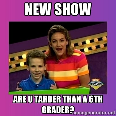 sam meme - new show are u tarder than a 6th grader?
