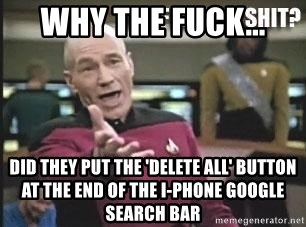 Patrick Stewart WTF - Why the fuck... did they put the 'delete all' button at the end of the I-PHONE google search bar