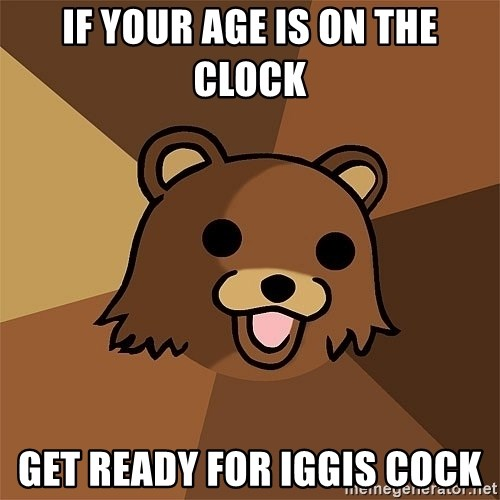 Pedobear81 - if your age is on the clock get ready for iggis cock