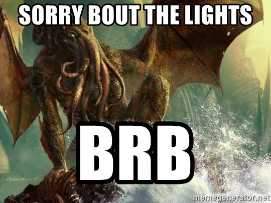 Cthulhu - Sorry bout the lights BRB