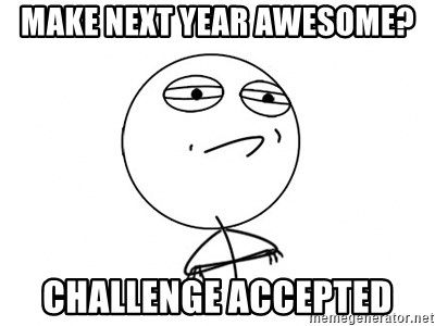 Challenge Accepted HD - Make Next year awesome? challenge accepted