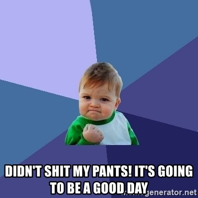 Success Kid -  Didn't shit my pants! It's going to be a good day