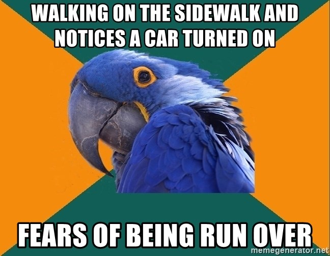 Paranoid Parrot - Walking on the sidewalk and notices a car turned on Fears of being run over