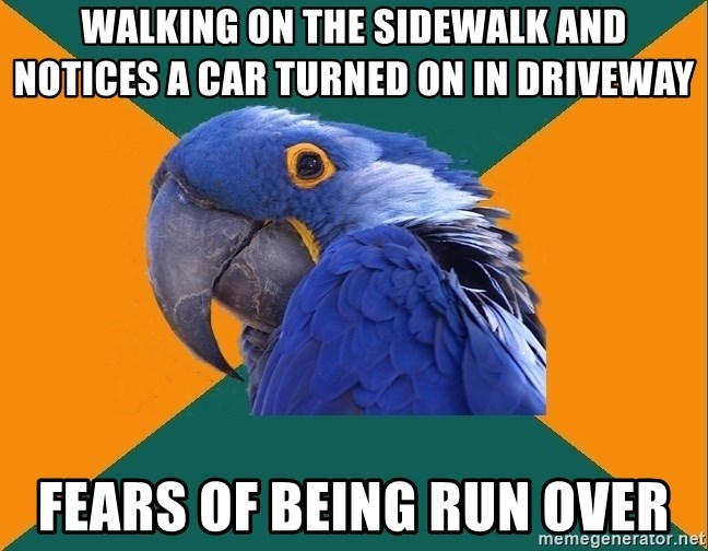 Paranoid Parrot - walking on the sidewalk and notices a car turned on in driveway Fears of being run over