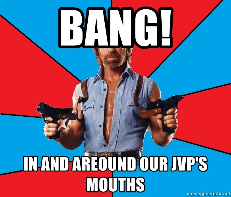 Chuck Norris  - BANG! IN and areound our jvp's mouths