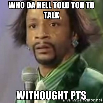 Katt Williams - Who da hell told you to talk WITHOUGHT PTS
