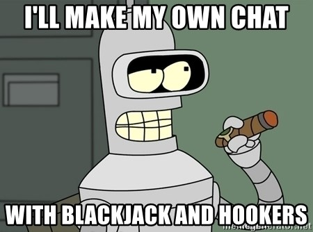Typical Bender - I'll make my own chat with blackjack and hookers