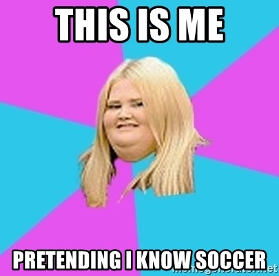 Fat Girl - This is me pretending i know soccer