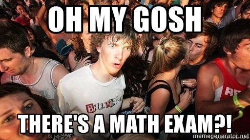 Sudden Realization Ralph - OH MY GOSH THERE'S A MATH EXAM?!