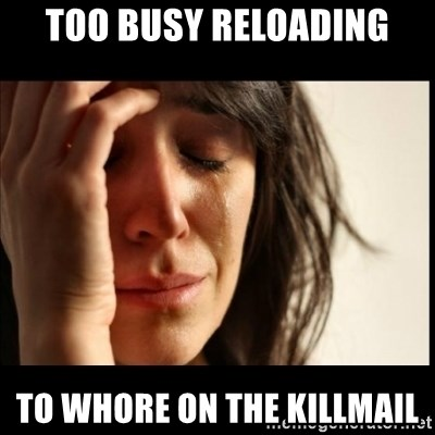 First World Problems - Too busy reloading To whore on the killmail