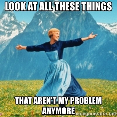 Sound Of Music Lady - LOOK AT ALL THESE THINGS THAT AREN't MY PROBLEM ANYMORE