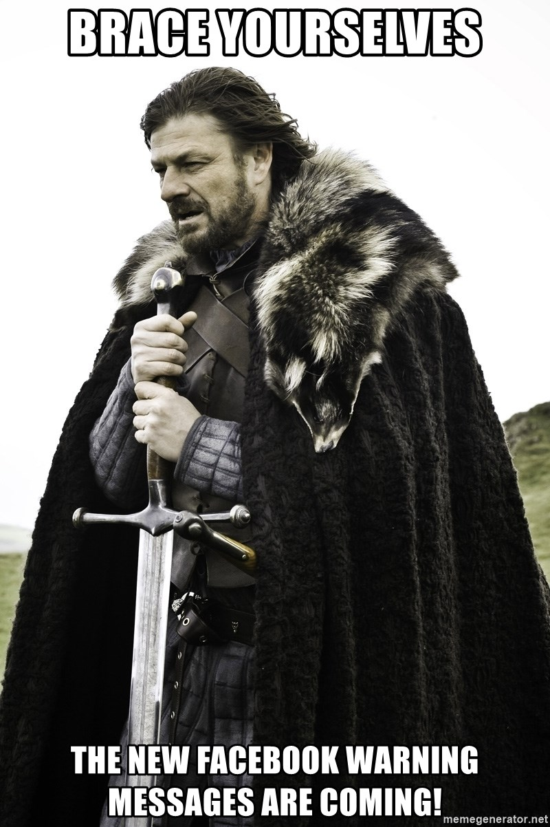 Sean Bean Game Of Thrones - bRACE yOURSELVES tHE nEW fACEBOOK WARNING MESSAGES ARE COMING!