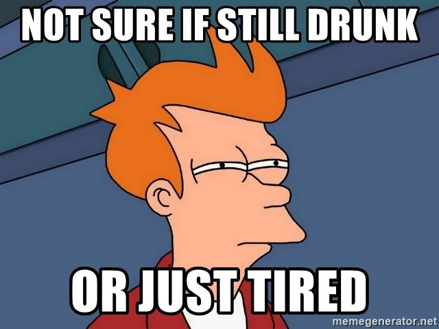 Futurama Fry - Not sure if Still drunk or just tired