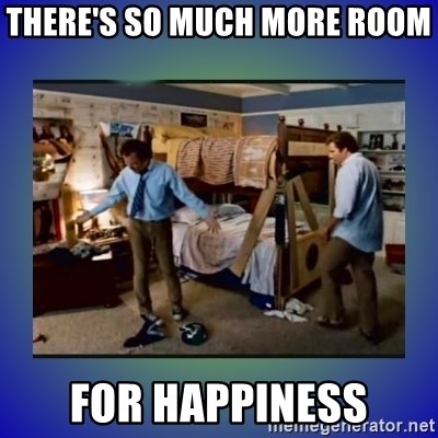 There's so much more room - There's so much more room  for happiness