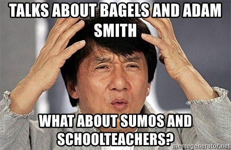 Jackie Chan - talks about bagels and adam smith what about sumos and schoolteachers?