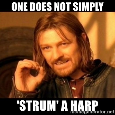 Does not simply walk into mordor Boromir  - one does not simply 'strum' a harp