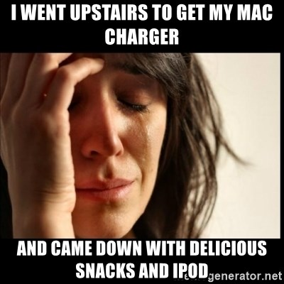 First World Problems - I went upstairs to get my mac charger and came down with delicious snacks and ipod