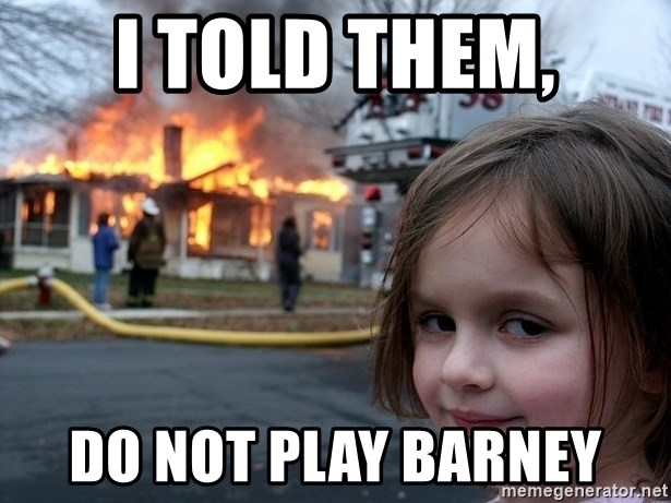 Disaster Girl - I told them, DO not play barney
