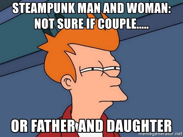 Futurama Fry - STEAMPUNK MAN AND WOMAN:           NOT SURE IF COUPLE..... OR FATHER AND DAUGHTER