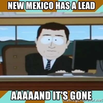 And it's gone - New Mexico has a lead aaaaand it's gone